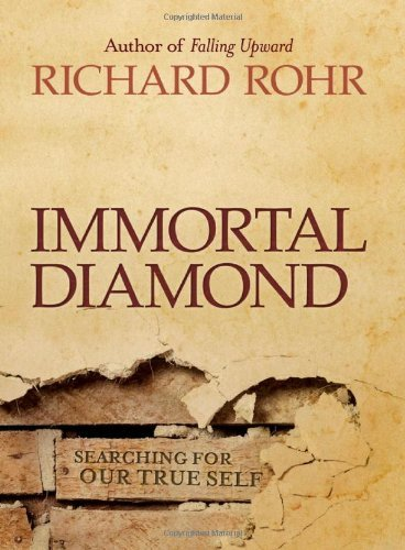 Richard Rohr Immortal Diamond The Search For Our True Self