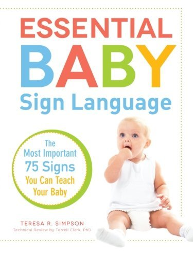 Teresa R. Simpson Essential Baby Sign Language The Most Important 75 Signs You Can Teach Your Ba