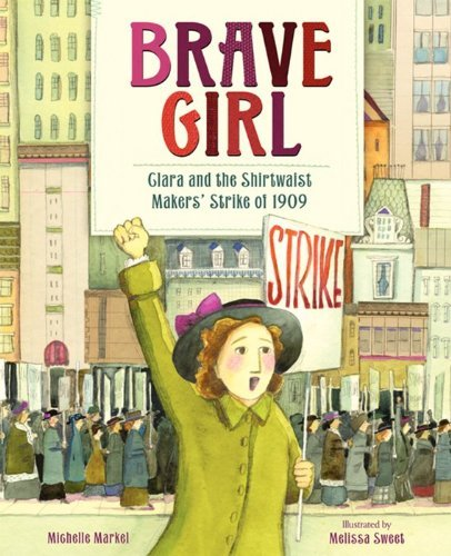Michelle Markel Brave Girl Clara And The Shirtwaist Makers' Strike Of 1909