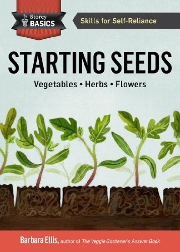 Barbara W. Ellis Starting Seeds How To Grow Healthy Productive Vegetables Herbs