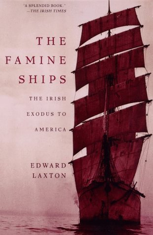 Edward Laxton The Famine Ships The Irish Exodus To America