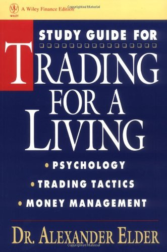 Alexander Elder Trading For A Living Study Guide Psychology Trading Tactics Money Management