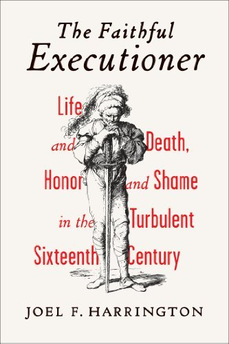Joel F. Harrington The Faithful Executioner Life And Death Honor And Shame In The Turbulent