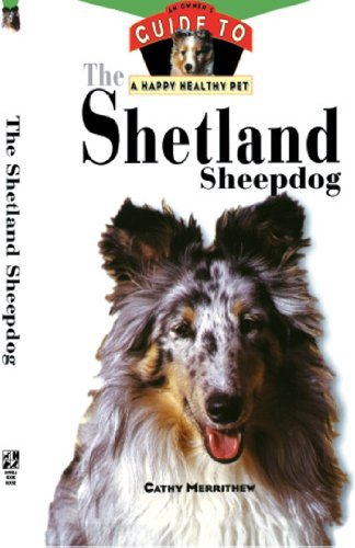 Cathy Merrithew The Shetland Sheepdog An Owner's Guide To A Happy Healthy Pet