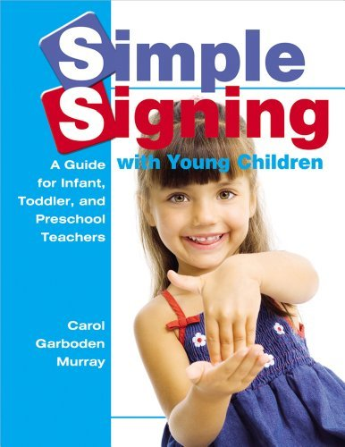 Carol Garboden Murray Simple Signing With Young Children A Guide For Infant Toddler And Preschool Teache