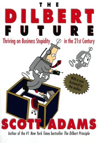 Scott Adams The Dilbert Future Thriving On Stupidity In The 21st Century