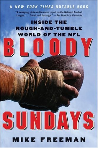 Mike Freeman Bloody Sundays Inside The Rough And Tumble World Of The Nfl