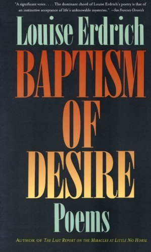 Louise Erdrich Baptism Of Desire Poems