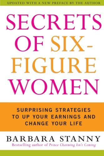 Barbara Stanny Secrets Of Six Figure Women Surprising Strategies To Up Your Earnings And Cha Updated