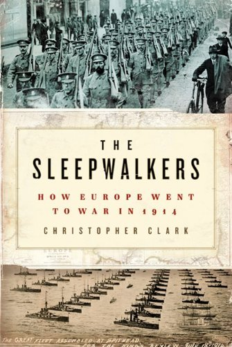 Christopher Clark The Sleepwalkers How Europe Went To War In 1914