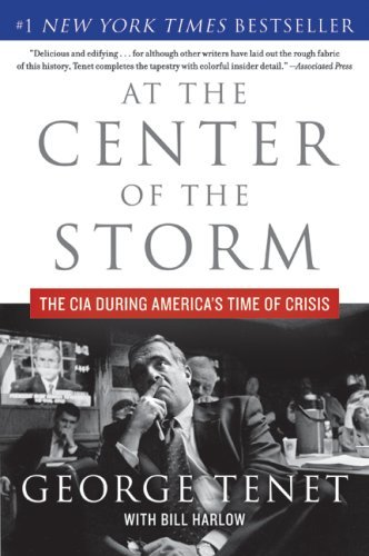 George Tenet At The Center Of The Storm The Cia During America's Time Of Crisis