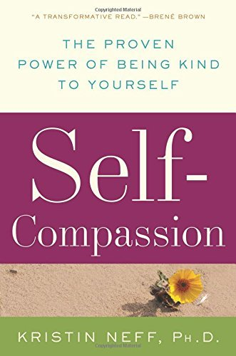 Kristin Neff Self Compassion The Proven Power Of Being Kind To Yourself