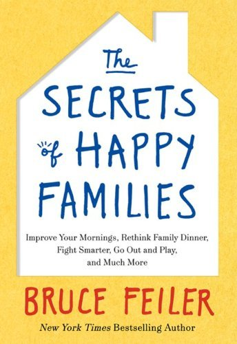 Bruce Feiler Secrets Of Happy Families The Improve Your Mornings Rethink Family Dinner Fig