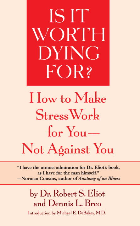 Robert S. Eliot Is It Worth Dying For? A Self Assessment Program To Make Stress Work For