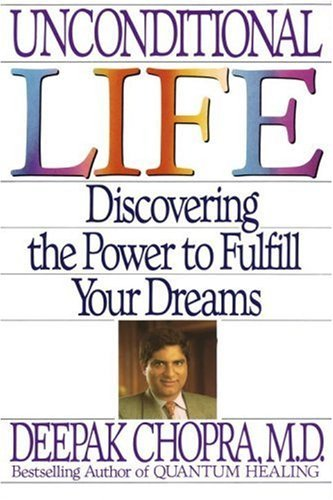 Deepak Chopra Unconditional Life Discovering The Power To Fulfill Your Dreams