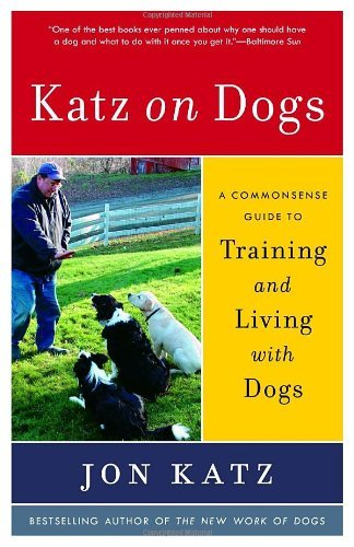 Jon Katz Katz On Dogs A Commonsense Guide To Training And Living With D