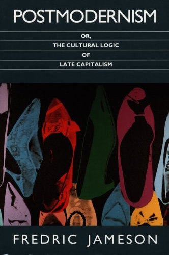 Fredric Jameson Postmodernism Or The Cultural Logic Of Late Capi