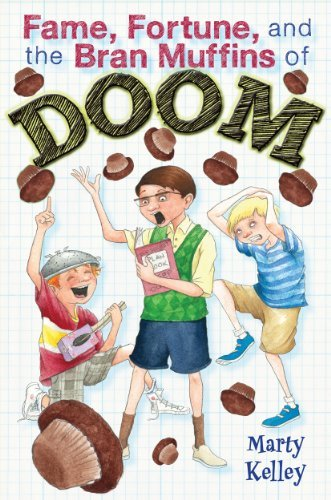 Marty Kelley Fame Forture And The Bran Muffins Of Doom