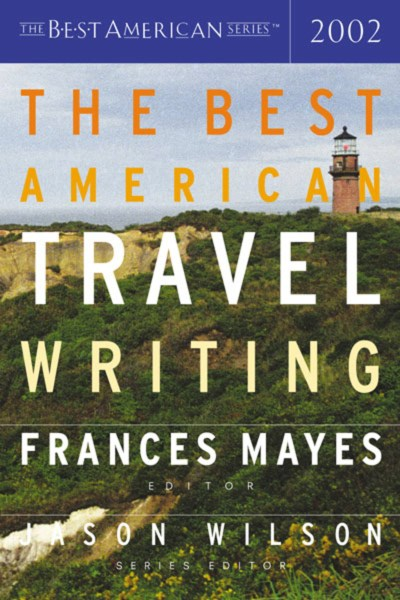 Jason Wilson The Best American Travel Writing 2002 2002 Edition;2002