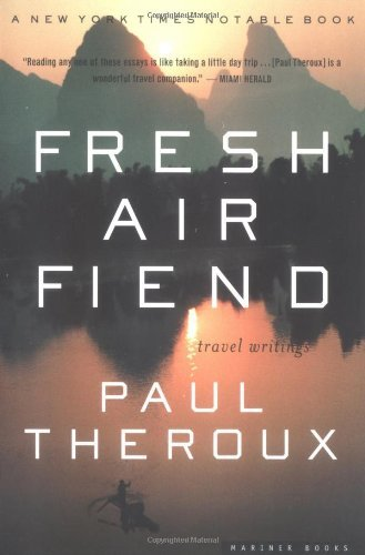 Paul Theroux Fresh Air Fiend Travel Writings