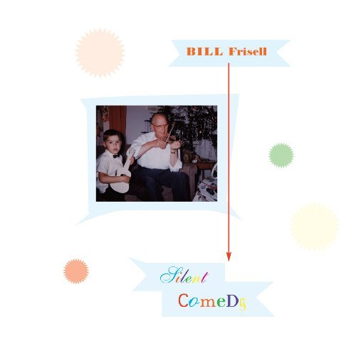 Bill Frisell Silent Comedy