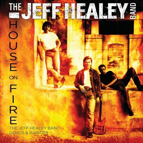 The Jeff Healey Band House On Fire The Jeff Healey