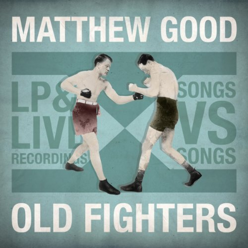 Matthew Good Old Fighters Explicit Version Old Fighters