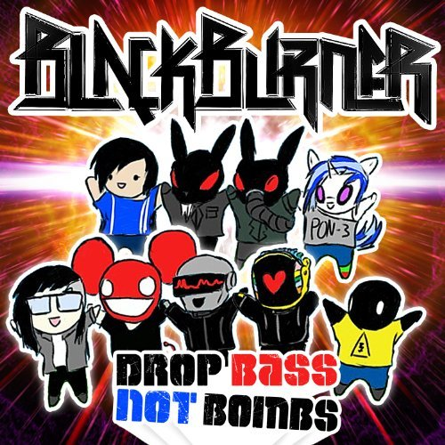 Blackburner Drop Bass Not Bombs
