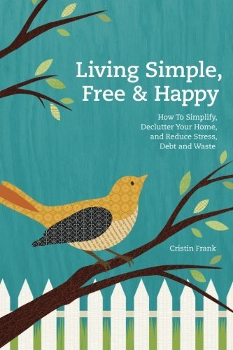 Cristin Frank Living Simple Free & Happy How To Simplify Declutter Your Home And Reduce