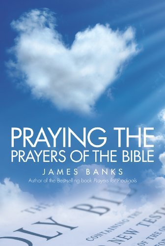 James Banks Praying The Prayers Of The Bible