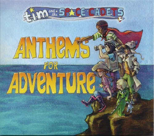 Tim & The Space Cadets Anthems For Adventure