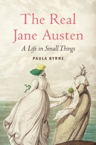 Paula Byrne The Real Jane Austen A Life In Small Things