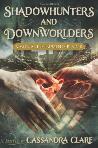 Cassandra Clare Shadowhunters And Downworlders A Mortal Instruments Reader