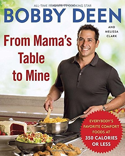 Bobby Deen From Mama's Table To Mine Everybody's Favorite Comfort Foods At 350 Calorie