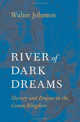 Walter Johnson River Of Dark Dreams Slavery And Empire In The Cotton Kingdom