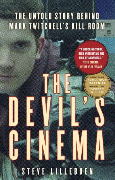 Steve Lillebuen The Devil's Cinema The Untold Story Behind Mark Twitchell's Kill Roo