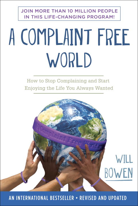 Will Bowen A Complaint Free World How To Stop Complaining And Start Enjoying The Li