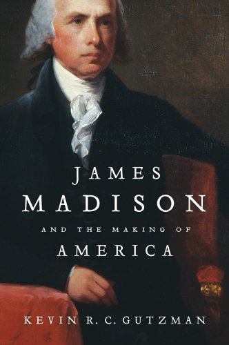 Kevin R. C. Gutzman James Madison And The Making Of America