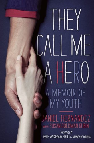 Daniel Hernandez They Call Me A Hero A Memoir Of My Youth