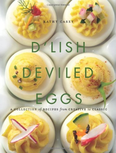 Kathy Casey D'lish Deviled Eggs A Collection Of Recipes From Creative To Classic