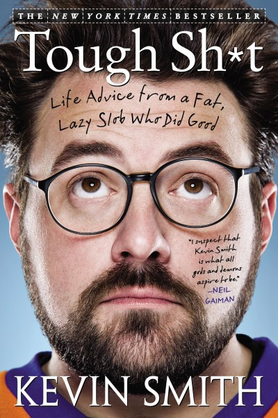 Kevin Smith Tough Sh*t Life Advice From A Fat Lazy Slob Who Did Good