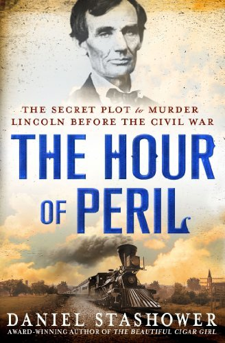 Daniel Stashower The Hour Of Peril The Secret Plot To Murder Lincoln Before The Civi New