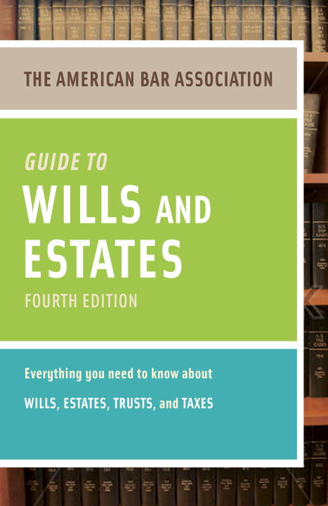 American Bar Association The American Bar Association Guide To Wills And Es Everything You Need To Know About Wills Estates 0004 Edition;