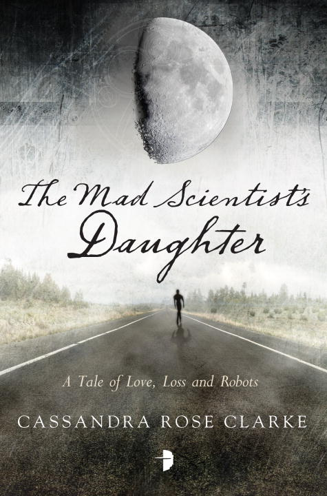 Cassandra Rose Clarke The Mad Scientist's Daughter