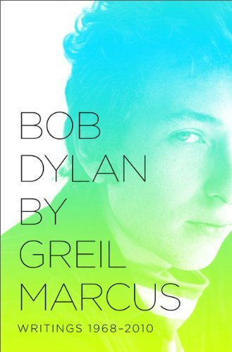 Greil Marcus Bob Dylan Writings 1968 2010