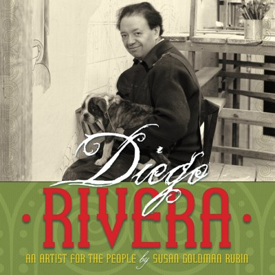 Susan Goldman Rubin Diego Rivera An Artist For The People
