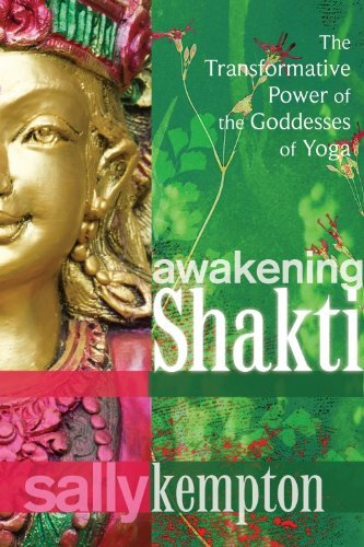 Sally Kempton Awakening Shakti The Transformative Power Of The Goddesses Of Yoga