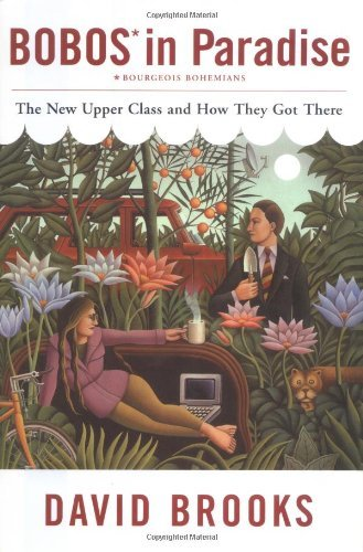 David Brooks Bobos In Paradise The New Upper Class & How They Got There