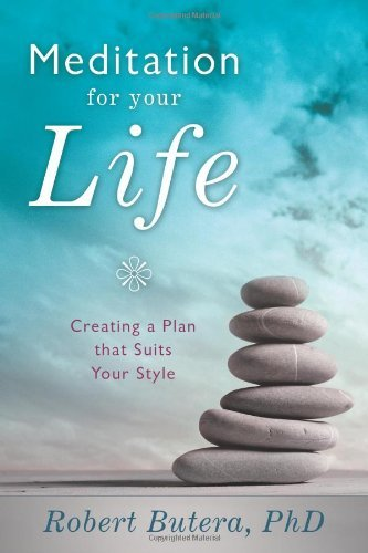 Robert Butera Meditation For Your Life Creating A Plan That Suits Your Style