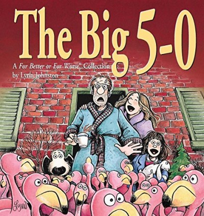 Lynn Johnston The Big 5 0 A For Better Or For Worse Collection Original